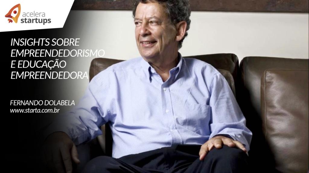 Fernando Dolabela: Insights sobre Empreendedorismo e Educação Empreendedora